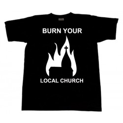 Burn Your Local Church - T-Shirt - Church