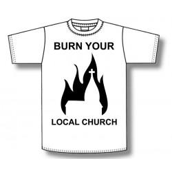 Burn Your Local Church - T-Shirt - Church